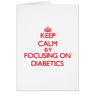 Keep Calm by focusing on Diabetics Greeting Card