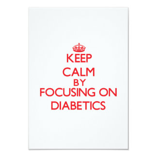 "Keep Calm by focusing on Diabetics 3.5"" X 5"" Invitation Card"