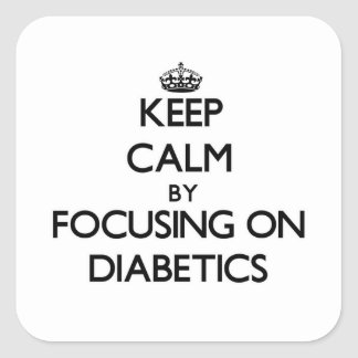Keep Calm by focusing on Diabetics Square Stickers