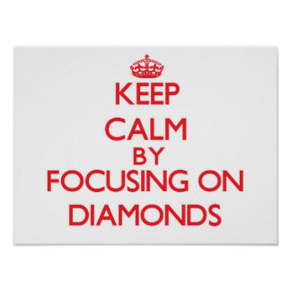 Keep Calm by focusing on Diamonds Posters