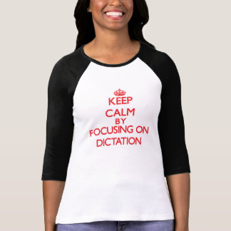 Keep Calm by focusing on Dictation Tee Shirt
