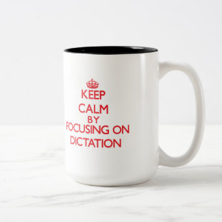 Keep Calm by focusing on Dictation Two-Tone Mug