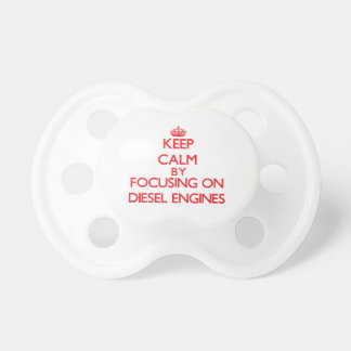 Keep Calm by focusing on Diesel Engines Pacifiers