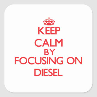 Keep Calm by focusing on Diesel Square Sticker