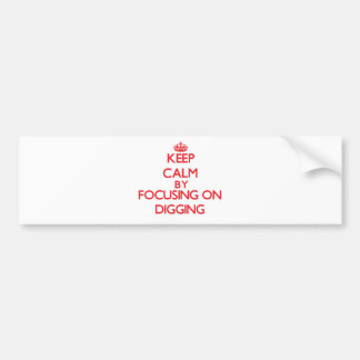 Keep Calm by focusing on Digging Bumper Stickers