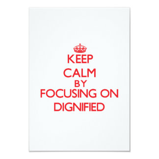 Keep Calm by focusing on Dignified Custom Invites