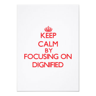 Keep Calm by focusing on Dignified Personalized Invitations