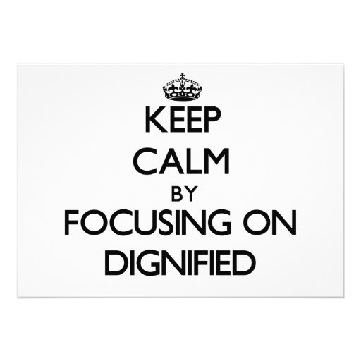 Keep Calm by focusing on Dignified Custom Invitation