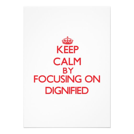 Keep Calm by focusing on Dignified Invitations