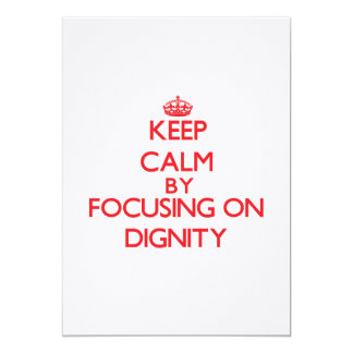 """Keep Calm by focusing on Dignity 5"""" X 7"""" Invitation Card"""