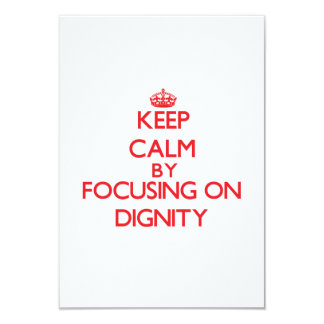 Keep Calm by focusing on Dignity Personalized Announcement