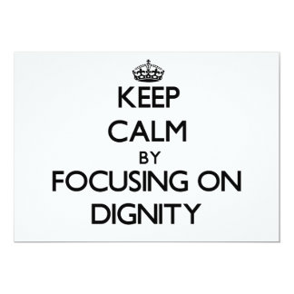 Keep Calm by focusing on Dignity 5x7 Paper Invitation Card