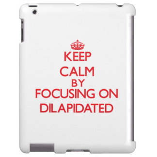 Keep Calm by focusing on Dilapidated