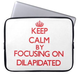 Keep Calm by focusing on Dilapidated Computer Sleeves
