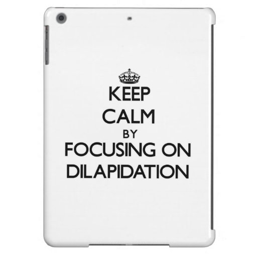 Keep Calm by focusing on Dilapidation iPad Air Cover