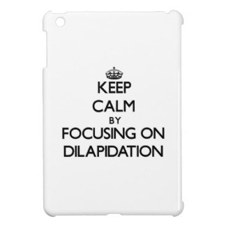 Keep Calm by focusing on Dilapidation iPad Mini Cover