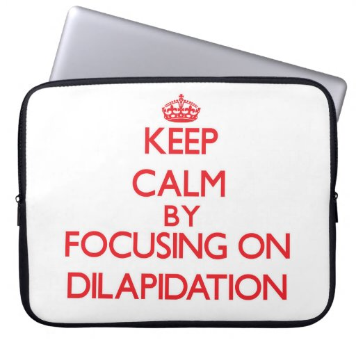 Keep Calm by focusing on Dilapidation Laptop Sleeves