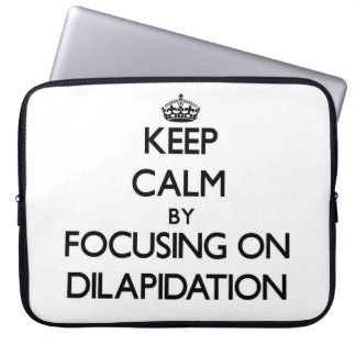 Keep Calm by focusing on Dilapidation Laptop Computer Sleeve