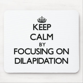 Keep Calm by focusing on Dilapidation Mousepad