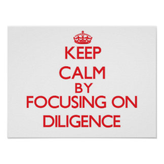 Keep Calm by focusing on Diligence Posters