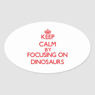 Keep Calm by focusing on Dinosaurs Oval Sticker