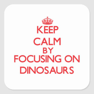 Keep Calm by focusing on Dinosaurs Square Sticker