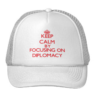 Keep Calm by focusing on Diplomacy Hat