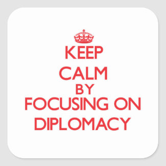 Keep Calm by focusing on Diplomacy Square Stickers