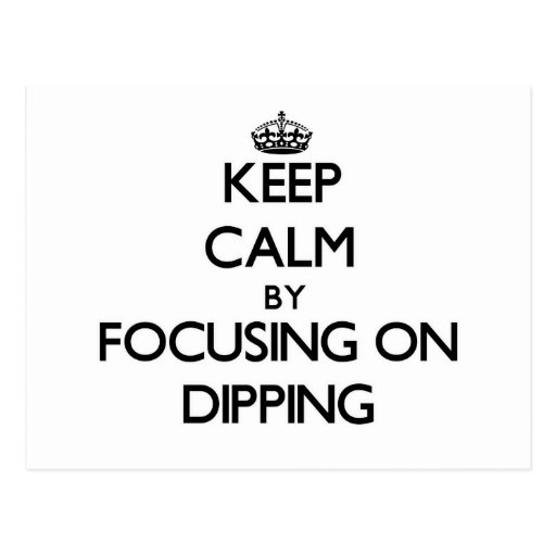 Keep Calm by focusing on Dipping Postcards