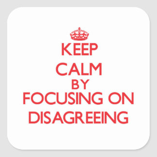 Keep Calm by focusing on Disagreeing Square Stickers