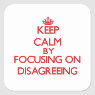 Keep Calm by focusing on Disagreeing Square Sticker