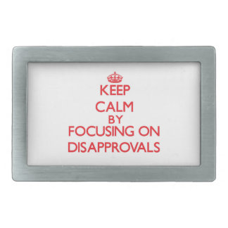 Keep Calm by focusing on Disapprovals Rectangular Belt Buckle