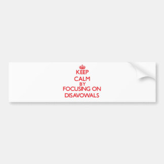 Keep Calm by focusing on Disavowals Bumper Stickers