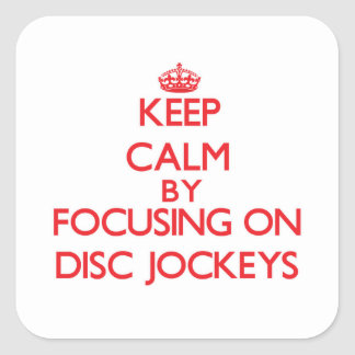 Keep Calm by focusing on Disc Jockeys Square Stickers