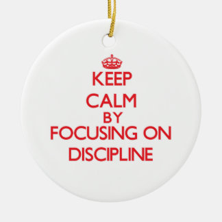 Keep Calm by focusing on Discipline Ornaments