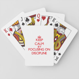 Keep Calm by focusing on Discipline Playing Cards