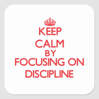 Keep Calm by focusing on Discipline Square Sticker