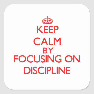 Keep Calm by focusing on Discipline Square Stickers