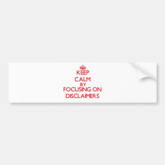 Keep Calm by focusing on Disclaimers Bumper Sticker