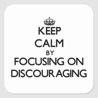 Keep Calm by focusing on Discouraging Square Sticker
