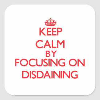 Keep Calm by focusing on Disdaining Square Stickers