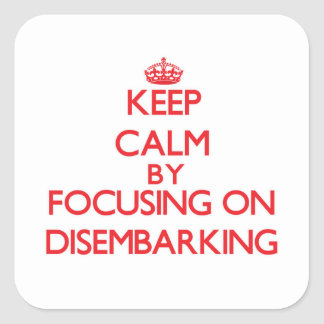Keep Calm by focusing on Disembarking Square Sticker
