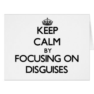 Keep Calm by focusing on Disguises Greeting Card