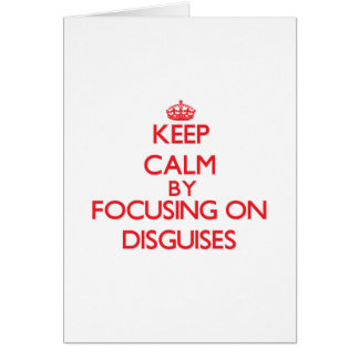 Keep Calm by focusing on Disguises Greeting Cards