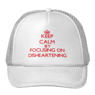 Keep Calm by focusing on Disheartening Hats
