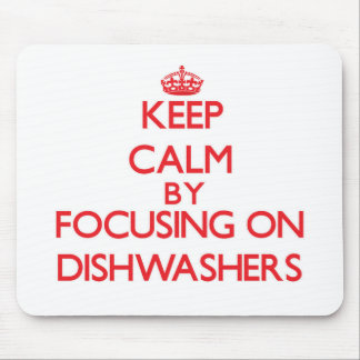 Keep Calm by focusing on Dishwashers Mouse Pad