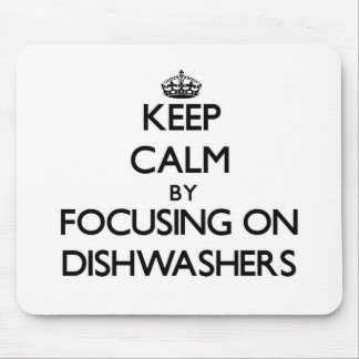 Keep Calm by focusing on Dishwashers Mousepad