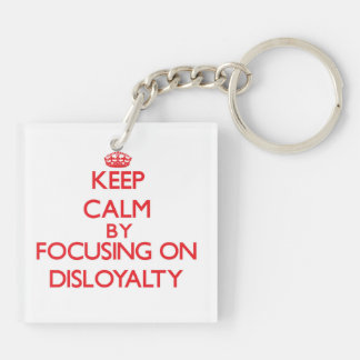 Keep Calm by focusing on Disloyalty Square Acrylic Key Chain