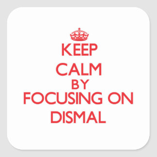 Keep Calm by focusing on Dismal Square Sticker