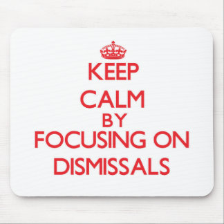 Keep Calm by focusing on Dismissals Mousepads